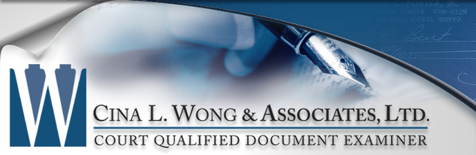 Handwriting Experts, Forensic Document Examinations - Cina L. Wong & Associates, Ltd. Court Qualified Document Examiner