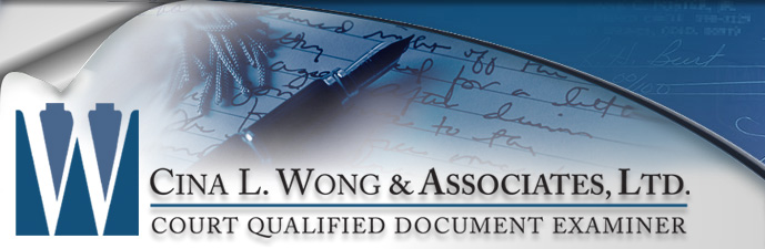 Scientific Examination of Handwriting, Authenticate Handwriting - Cina L. Wong & Associates, Ltd. Court Qualified Document Examiner